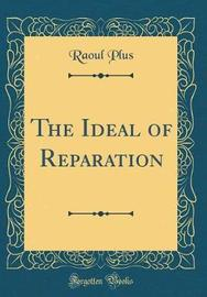The Ideal of Reparation (Classic Reprint) by Raoul Plus image