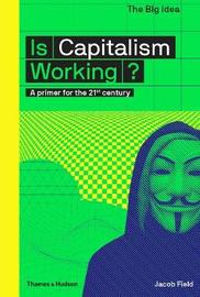 Is Capitalism Working? by Jacob Field