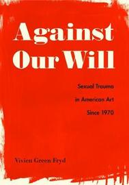 Against Our Will by Vivien Green Fryd