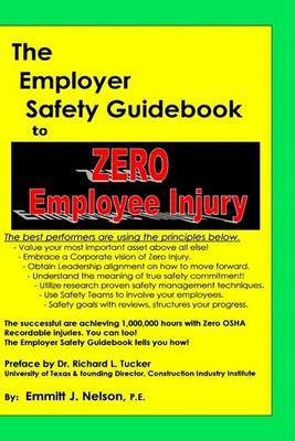 The Employer Safety Guidebook to Zero Employee Injury by Emmitt J. Nelson