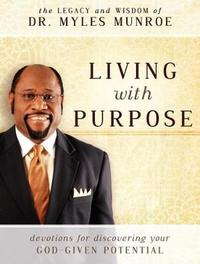 Living with Purpose by Myles Munroe