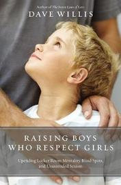 Raising Boys Who Respect Girls by Dave Willis