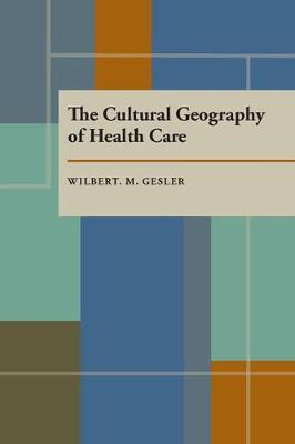 Cultural Geography of Health Care, The by Wilbert Gesler