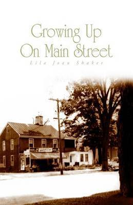 Growing Up on Main Street by Lila Joan Shaker