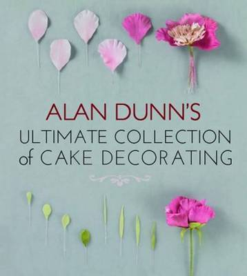 Cake Decorating Books Nz : Alan Dunn s Ultimate Collection of Cake Decorating Alan ...