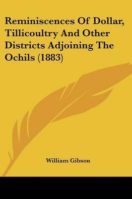 Reminiscences of Dollar, Tillicoultry and Other Districts Adjoining the Ochils (1883) by William Gibson