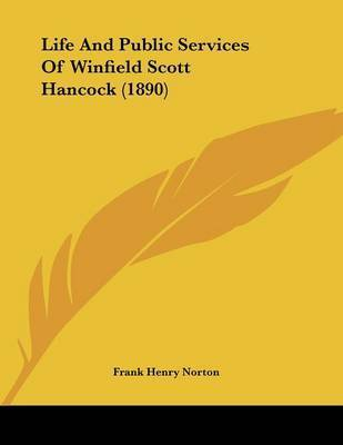 Life and Public Services of Winfield Scott Hancock (1890) by Frank Henry Norton