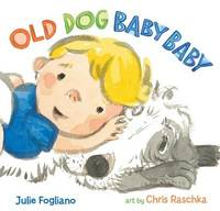 Old Dog Baby Baby by Julie Fogliano image