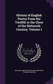 History of English Poetry from the Twelfth to the Close of the Sixteenth Century, Volume 1 by William Carew Hazlitt image