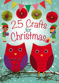 25 Crafts for Christmas by Christina Goodings