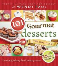 101 Gourmet Desserts for the Holidays by Wendy Paul