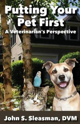 Putting Your Pet First by John S Sleasman