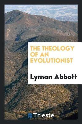 The Theology of an Evolutionist by Lyman .Abbott image