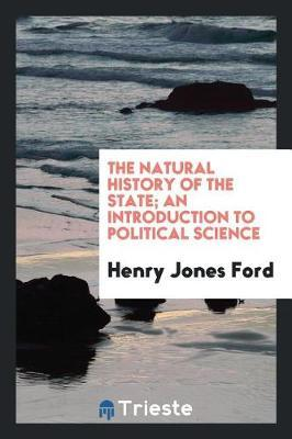 The Natural History of the State; An Introduction to Political Science by Henry Jones Ford image