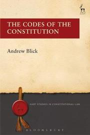 The Codes of the Constitution by Andrew Blick