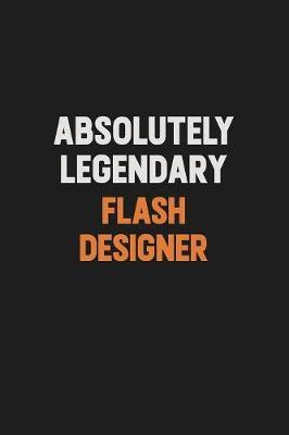 Absolutely Legendary Flash Designer by Camila Cooper