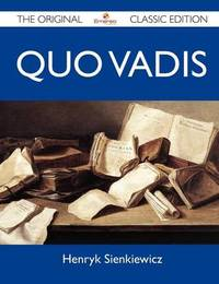 Quo Vadis - The Original Classic Edition by Henryk Sienkiewicz