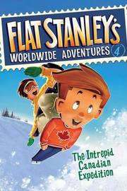 Flat Stanley's Worldwide Adventures #4: The Intrepid Canadian Expedition by Jeff Brown