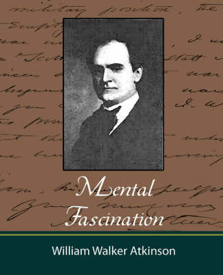 Mental Fascination - Atkinson by Walker Atkinson William Walker Atkinson