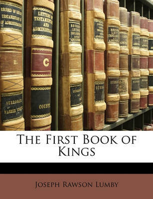 The First Book of Kings by Joseph Rawson Lumby