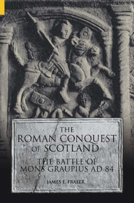 The Roman Conquest of Scotland by James E Fraser