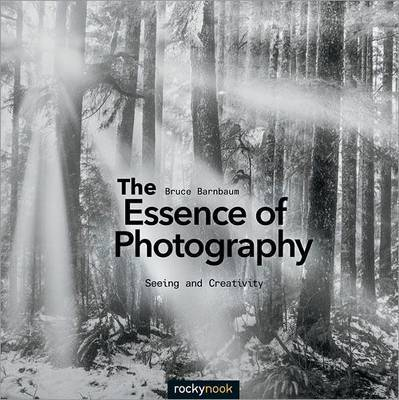 The Essence of Photography by Bruce Barnbaum