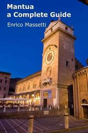 Mantua - A Complete Guide by Enrico Massetti