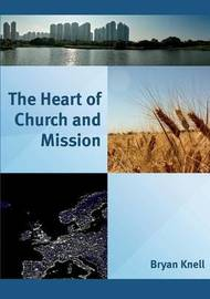 The Heart of Church and Mission by Bryan Knell