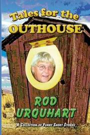 Tales for the Outhouse by MR Rod Urquhart