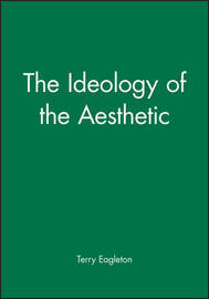 The Ideology of the Aesthetic by Terry Eagleton
