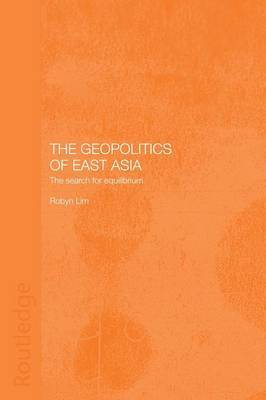 The Geopolitics of East Asia by Robyn Lim