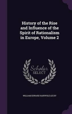 History of the Rise and Influence of the Spirit of Rationalism in Europe, Volume 2 by William Edward Hartpole Lecky image