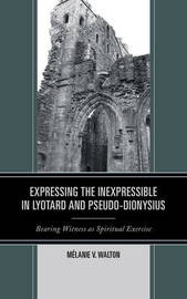 Expressing the Inexpressible in Lyotard and Pseudo-Dionysius by Melanie V. Walton