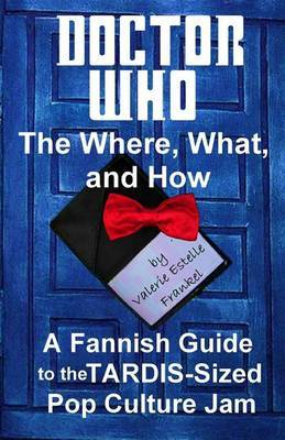 Doctor Who - The What, Where, and How by Valerie Estelle Frankel