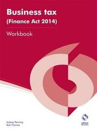 Business Tax (Finance Act 2014) Workbook by Aubrey Penning