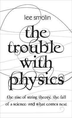 The Trouble with Physics: The Rise of String Theory, the Fall of a Science and What Comes Next by Lee Smolin image
