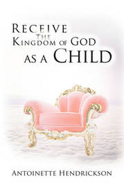 Receive the Kingdom of God as a Child by Antoinette Hendrickson image