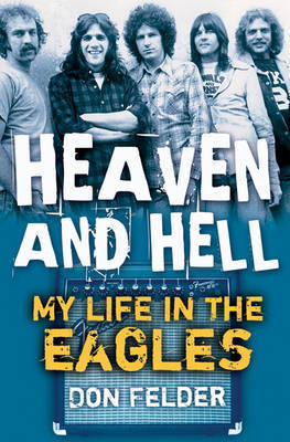 "Heaven and Hell: My Life in the ""Eagles"", 1974-2001 by Don Felder"