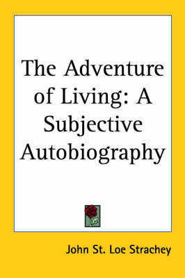The Adventure of Living: A Subjective Autobiography by John St Loe Strachey