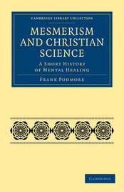 Mesmerism and Christian Science by Frank Podmore