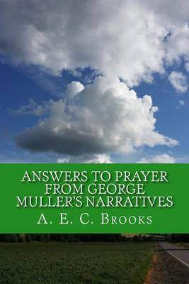 Answers to Prayer from George Muller's Narratives by A E C Brooks