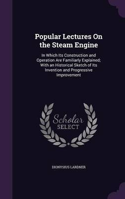 Popular Lectures on the Steam Engine by Dionysius Lardner image