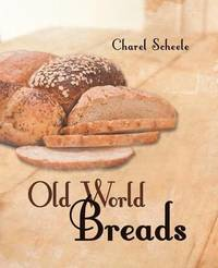Old World Breads by Charel Scheele