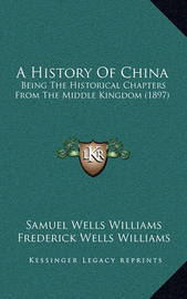 A History of China: Being the Historical Chapters from the Middle Kingdom (1897) by Samuel Wells Williams (