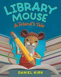 Library Mouse: A Friend's Tale by Daniel Kirk image