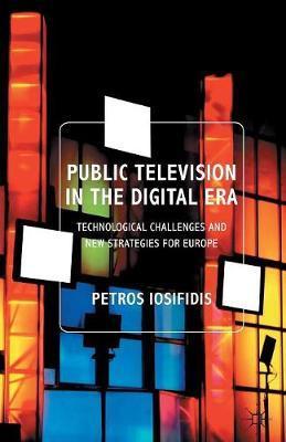 Public Television in the Digital Era by Petros Iosifidis