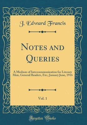 Notes and Queries, Vol. 1 by J Edward Francis