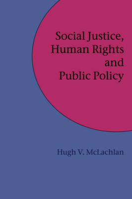 Social Justice, Human Rights and Public Policy by Hugh , V McLachlan image