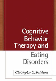 Cognitive Behavior Therapy and Eating Disorders by Christopher G. Fairburn