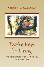 Twelve Keys for Living: Possibilities for a Whole Healthy Life by Kennon L. Callahan image